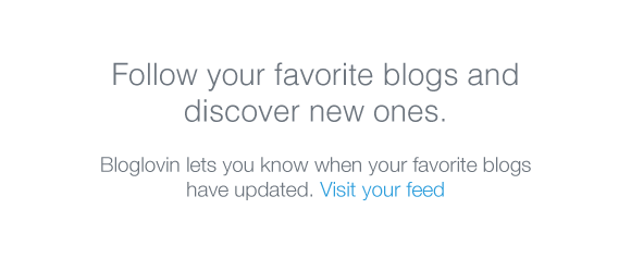 Bloglovin lets you know when your favorite blogs have updated.